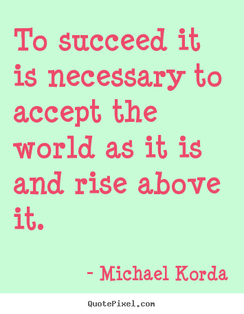 Make personalized picture quotes about success - To succeed it is necessary to accept the world..