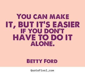 Success quotes - You can make it, but it's easier if you don't have to do it..