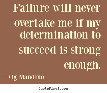 Quotes about success - Failure will never overtake me if my determination to..