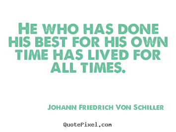 Quotes about success - He who has done his best for his own time has lived..