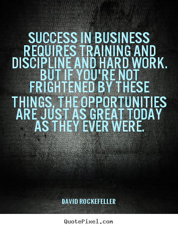 Success quotes - Success in business requires training and discipline and hard work...