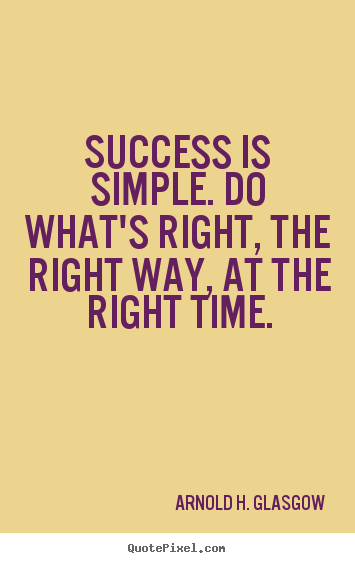 Quotes about success - Success is simple. do what's right, the right way, at the right time.