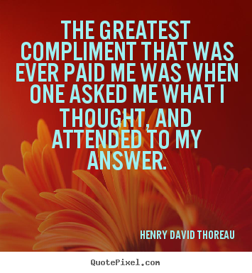 Quotes about success - The greatest compliment that was ever paid me was when one..