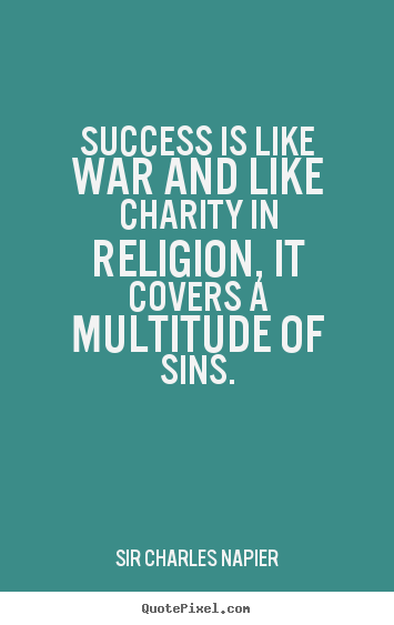 Quotes about success - Success is like war and like charity in religion, it..