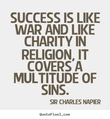 Create graphic picture quotes about success - Success is like war and like charity in religion,..