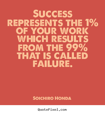 Success quotes - Success represents the 1% of your work which results from the..