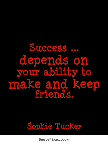 Success quote - Success ... depends on your ability to make..