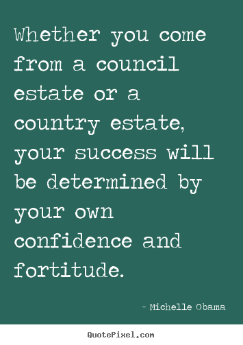 Michelle Obama picture sayings - Whether you come from a council estate or a country.. - Success sayings