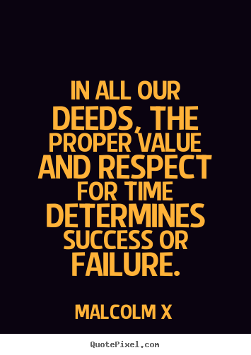 How to make picture quotes about success - In all our deeds, the proper value and respect for time determines..
