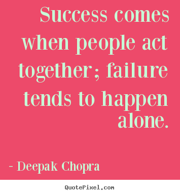 Create custom picture quotes about success - Success comes when people act together; failure..