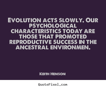 Customize image quotes about success - Evolution acts slowly. our psychological characteristics..