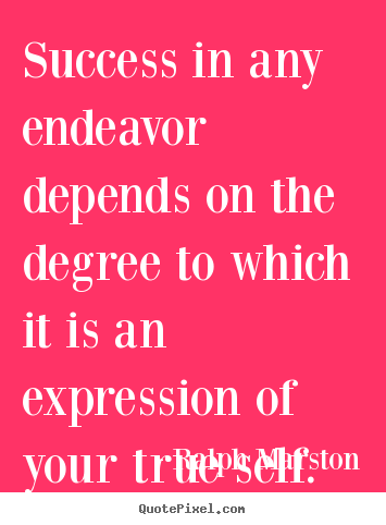 Ralph Marston poster quotes - Success in any endeavor depends on the degree to.. - Success quotes