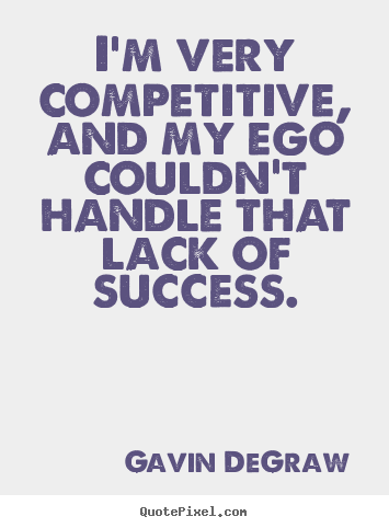 Make personalized picture quotes about success - I'm very competitive, and my ego couldn't handle..