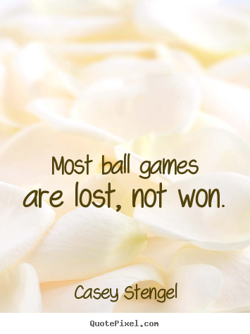 Quote about success - Most ball games are lost, not won.