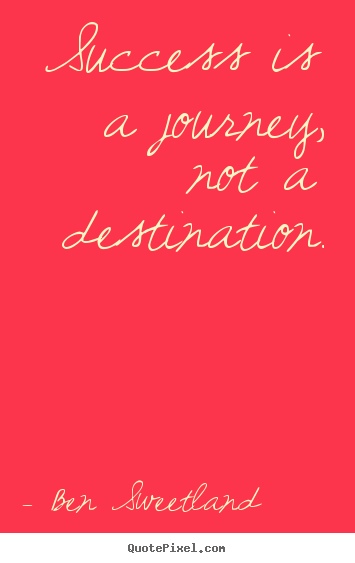 Ben Sweetland picture quotes - Success is a journey, not a destination. - Success quote