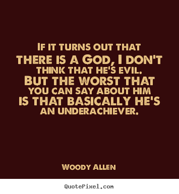 If it turns out that there is a god, i don't think.. Woody Allen good success quote