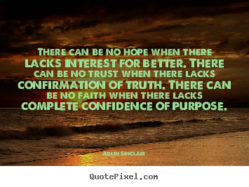 Adlin Sinclair picture quotes - There can be no hope when there lacks interest for better... - Success quotes