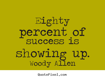 Success quotes - Eighty percent of success is showing up.
