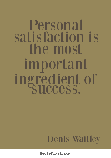 Quotes about success - Personal satisfaction is the most important ingredient..