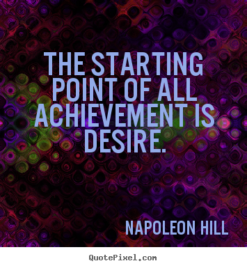 Create picture quotes about success - The starting point of all achievement is desire.