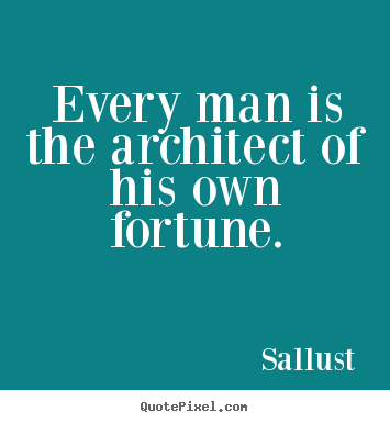 Sallust picture quotes - Every man is the architect of his own fortune. - Success quotes