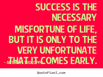 Create custom picture quotes about success - Success is the necessary misfortune of life, but it is only to the..