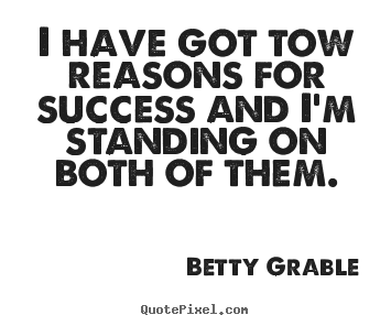 Success quote - I have got tow reasons for success and i'm standing..