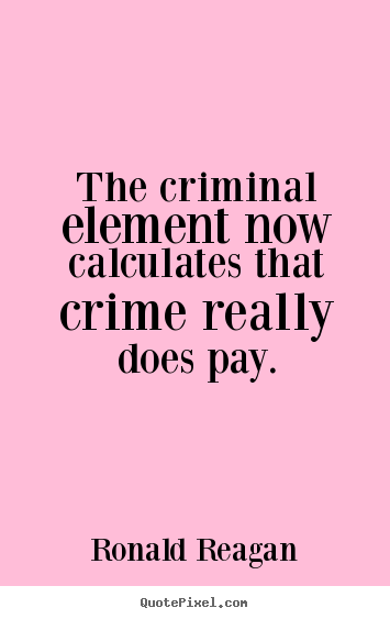 Design your own picture quotes about success - The criminal element now calculates that crime..