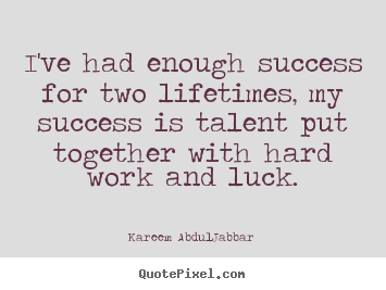 Success quotes - I've had enough success for two lifetimes, my success is talent..