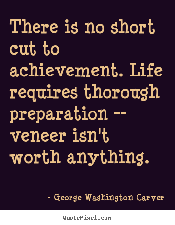 George Washington Carver picture quotes - There is no short cut to achievement. life requires.. - Success quotes