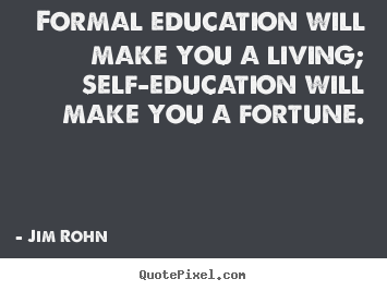 Customize photo quote about success - Formal education will make you a living; self-education..
