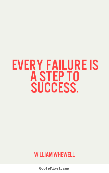 Design your own picture quote about success - Every failure is a step to success.