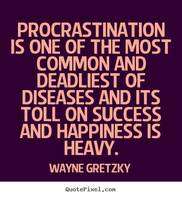 Procrastination is one of the most common and.. Wayne Gretzky great success quotes