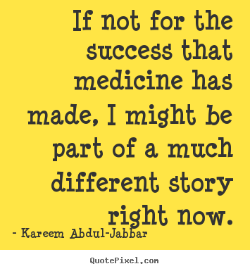 Design custom picture quotes about success - If not for the success that medicine has made, i..