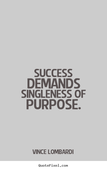 Create your own picture quotes about success - Success demands singleness of purpose.