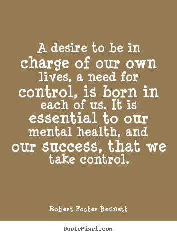 Quote about success - A desire to be in charge of our own lives,..