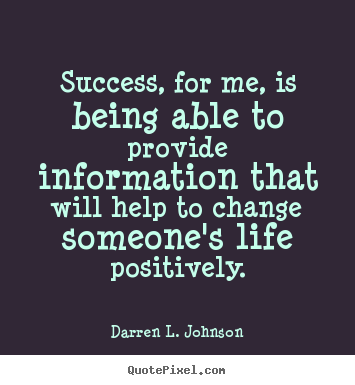 Darren L. Johnson photo quote - Success, for me, is being able to provide information.. - Success quote