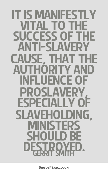 It is manifestly vital to the success of the anti-slavery cause, that.. Gerrit Smith  success quotes