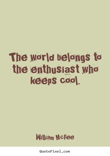 Success quote - The world belongs to the enthusiast who keeps cool.