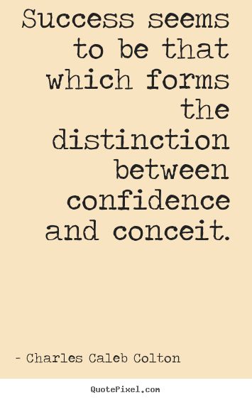 Success sayings - Success seems to be that which forms the distinction between..