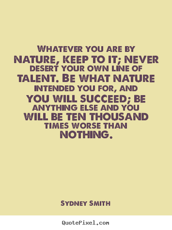 Sydney Smith image quote - Whatever you are by nature, keep to it; never desert.. - Success quotes