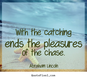 Make picture quotes about success - With the catching ends the pleasures of..