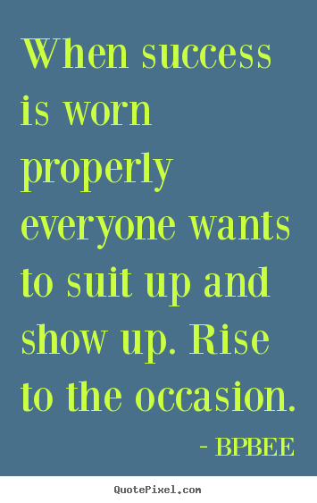Success quotes - When success is worn properly everyone wants to suit..