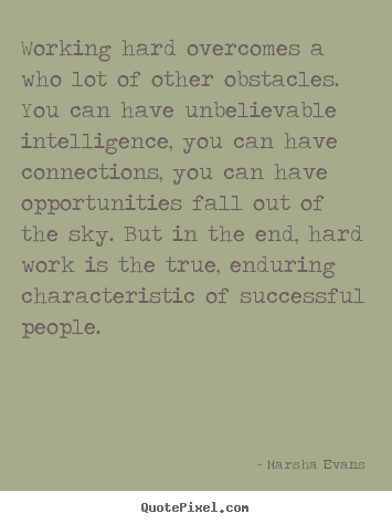 Success quotes - Working hard overcomes a who lot of other obstacles. you can..