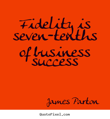 Success quotes - Fidelity is seven-tenths of business success