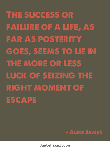 Success quotes - The success or failure of a life, as far as posterity goes, seems..