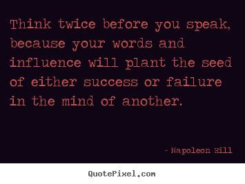 Quotes about success - Think twice before you speak, because your words and influence will..