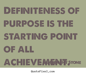 W. Clement Stone picture quotes - Definiteness of purpose is the starting point of all achievement. - Success sayings