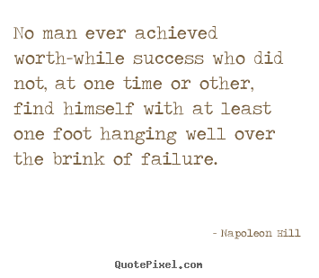 No man ever achieved worth-while success who did.. Napoleon Hill great success quotes