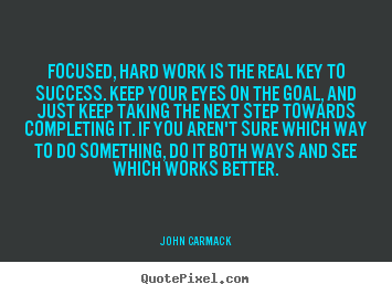 Customize picture quotes about success - Focused, hard work is the real key to success...